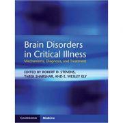 Brain Disorders in Critical Illness: Mechanisms, Diagnosis, and Treatment - Robert D. Stevens, Tarek Sharshar, E. Wesley Ely