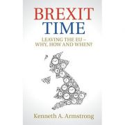 Brexit Time: Leaving the EU - Why, How and When? - Kenneth A. Armstrong