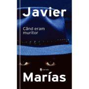 Cand eram muritor - Javier Marias