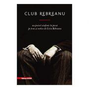 Club Rebreanu. Un proiect simfonic in proza pe teme si motive de Liviu Rebreanu - Ovidiu Pecican