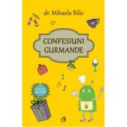 Confesiuni gurmande - Mihaela Bilic