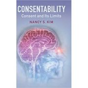 Consentability: Consent and its Limits - Nancy S. Kim