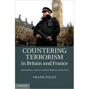 Countering Terrorism in Britain and France: Institutions, Norms and the Shadow of the Past - Dr Frank Foley