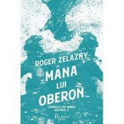 Cronicile din Amber. Vol. 2. Mana lui Oberon - Roger Zelazny