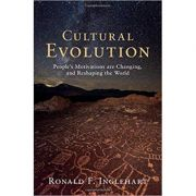 Cultural Evolution: People's Motivations are Changing, and Reshaping the World - Ronald F. Inglehart