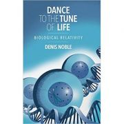 Dance to the Tune of Life: Biological Relativity - Denis Noble