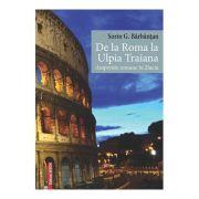 De la Roma la Ulpia Traiana. Amprente romane in Dacia - Sorin G. Barbantan