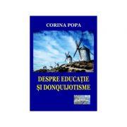 Despre educatie si donquijotisme. Insemnari ale devenirii unei vocatii - Corina Popa