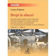 Drept in afaceri. Volumul I. Editia 3 - Laura Potincu