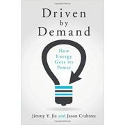 Driven by Demand: How Energy Gets its Power - Jimmy Y. Jia, Jason Crabtree