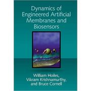 Dynamics of Engineered Artificial Membranes and Biosensors - William Hoiles, Vikram Krishnamurthy, Bruce Cornell