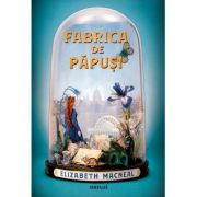 Fabrica de papusi - Elizabeth Macneal