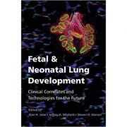 Fetal and Neonatal Lung Development: Clinical Correlates and Technologies for the Future - Alan H. Jobe, Jeffrey A. Whitsett, Steven H. Abman