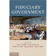 Fiduciary Government - Evan J. Criddle, Evan Fox-Decent, Andrew S. Gold, Sung Hui Kim, Paul B. Miller