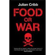 Food or War - Julian Cribb