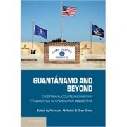 Guantanamo and Beyond: Exceptional Courts and Military Commissions in Comparative Perspective - Fionnuala Ni Aolain, Oren Gross