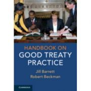 Handbook on Good Treaty Practice - Jill Barrett, Robert Beckman
