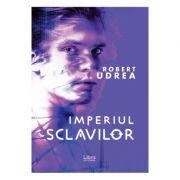 Imperiul sclavilor - Robert Udrea
