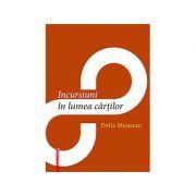 Incursiuni in lumea cartilor - Delia Muntean