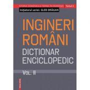 Ingineri romani- dictionar enciclopedic volumul II - Gleb Dragan