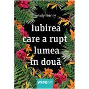 Iubirea care a rupt lumea in doua - Emily Henry