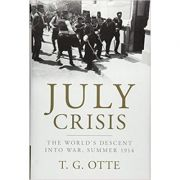 July Crisis: The World's Descent into War, Summer 1914 - T. G. Otte
