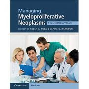 Managing Myeloproliferative Neoplasms: A Case-Based Approach - Ruben A. Mesa, Claire N. Harrison