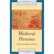 Medieval Heresies: Christianity, Judaism, and Islam - Christine Caldwell Ames