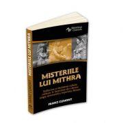 Misteriile lui Mithra - De la originea cultului pana la influenta religioasa asupra Imperiului Roman - Franz Cumont