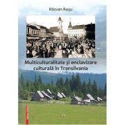 Multiculturalitate si encavizare culturala in Transilvania - Razvan Rosu