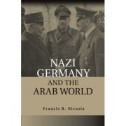 Nazi Germany and the Arab World - Francis R. Nicosia