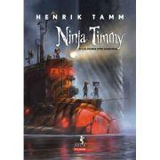 Ninja Timmy si calatoria spre Sansoria - Henrik Tamm