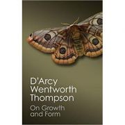 On Growth and Form - D'Arcy Wentworth Thompson