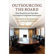 Outsourcing the Board: How Board Service Providers Can Improve Corporate Governance - Stephen M. Bainbridge, M. Todd Henderson