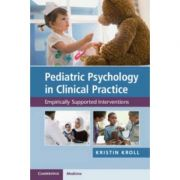 Pediatric Psychology in Clinical Practice: Empirically Supported Interventions - Kristin H. Kroll