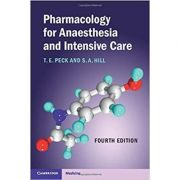 Pharmacology for Anaesthesia and Intensive Care - T. E. Peck, S. A. Hill