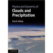 Physics and Dynamics of Clouds and Precipitation - Pao K. Wang