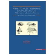 Prehistoric settlements. Social, economic and cultural aspects - Florin Gogaltan, Cristina Cordos