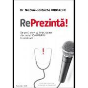 RePrezinta! De ce si cum sa imbratisezi discursul schimbarii in sanatate - dr. Nicolae Iordache IORDACHE