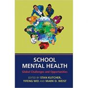 School Mental Health: Global Challenges and Opportunities - Stan Kutcher, Yifeng Wei, Mark D. Weist
