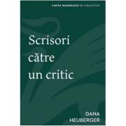 Scrisori catre un critic - Dana Heuberger