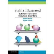 Stahl's Illustrated Substance Use and Impulsive Disorders - Stephen M. Stahl, Meghan M. Grady