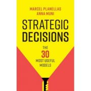 Strategic Decisions: The 30 Most Useful Models - Marcel Planellas, Anna Muni