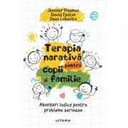 Terapia narativa pentru copii si familie. Abordari ludice pentru probleme serioase - David Epston, Jennifer Freeman, Dean Lobovits