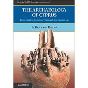 The Archaeology of Cyprus: From Earliest Prehistory through the Bronze Age - A. Bernard Knapp