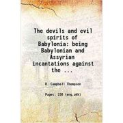 The Devils and Evil Spirits of Babylonia 2 Volume Set: Being Babylonian and Assyrian Incantations against the Demons, Ghouls, Vampires, Hobgoblins, Ghosts, and Kindred Evil Spirits, Which Attack Mankind - R. Campbell Thompson