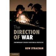 The Direction of War: Contemporary Strategy in Historical Perspective - Hew Strachan