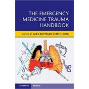 The Emergency Medicine Trauma Handbook - Alex Koyfman, Brit Long