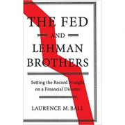 The Fed and Lehman Brothers: Setting the Record Straight on a Financial Disaster - Laurence M. Ball