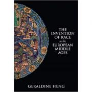The Invention of Race in the European Middle Ages - Geraldine Heng
